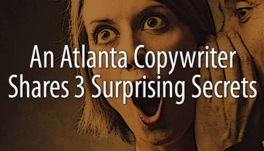 An Atlanta Copywriter Shares 3 Surprising Secrets