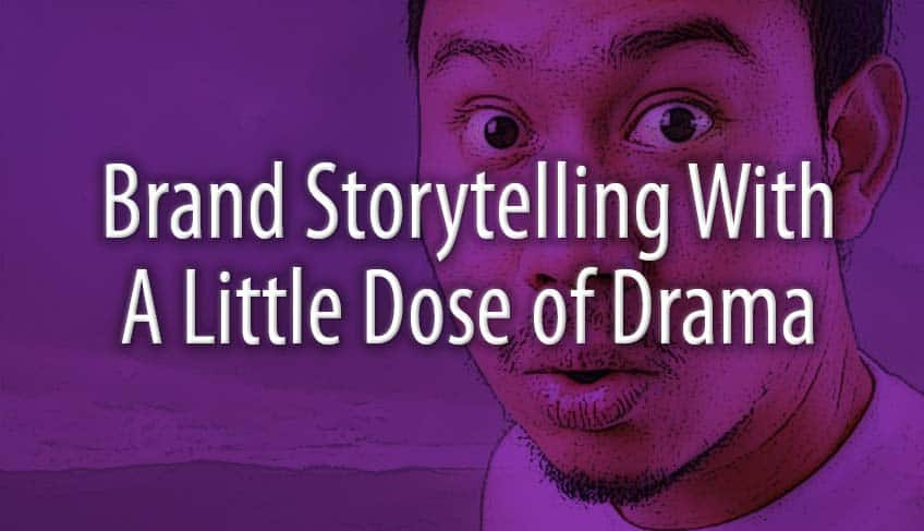 Brand Storytelling With A Little Dose of Drama