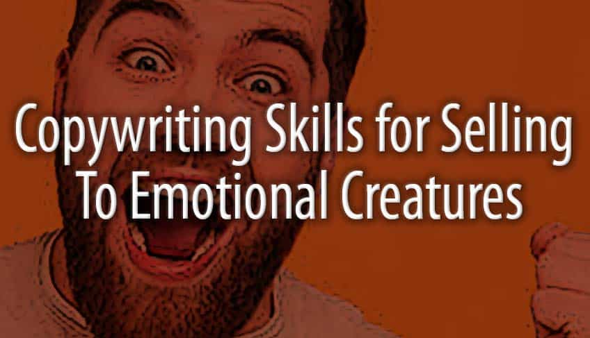 Copywriting Skills for Selling To Emotional Creatures