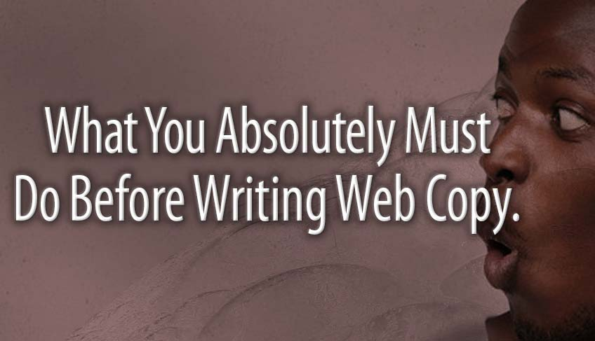 What You Absolutely Must  Do Before Writing Web Copy