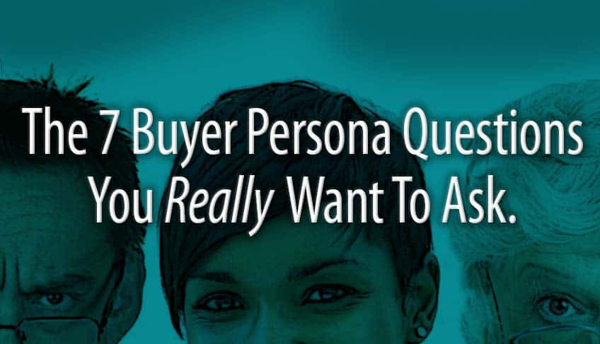 The 7 Buyer Persona Questions You Really Want to Ask