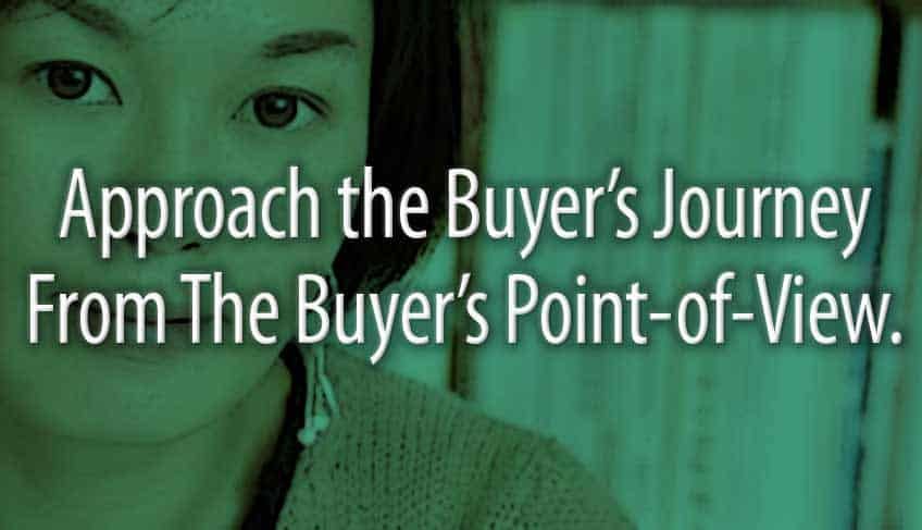 Approach the Buyer's Journey From The Buyer's Point-of-View