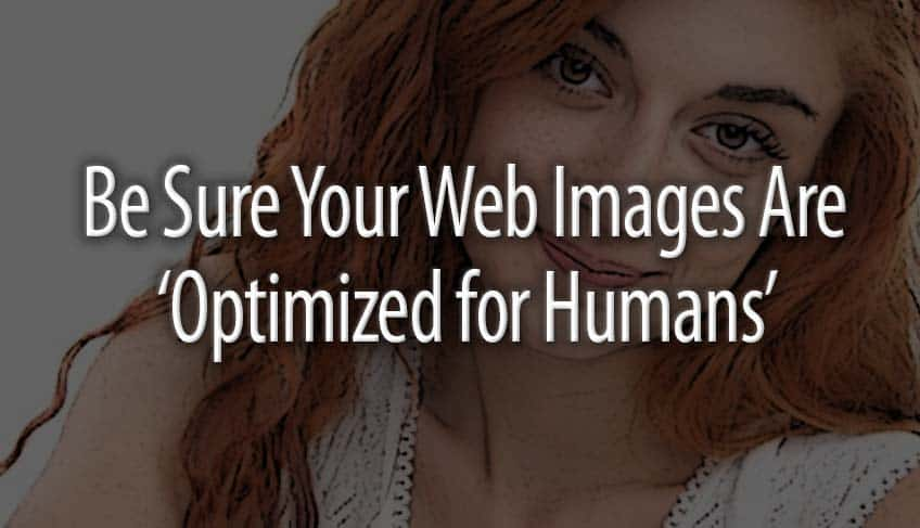 Be Sure Your Web Images Are Optimized for Humans