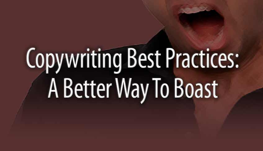 Copywriting Best Practices: A Better Way to Boast