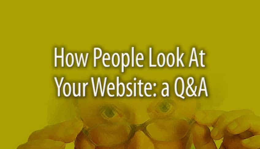 How People Look at Your Website: a Q&A