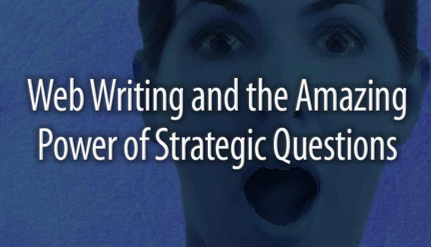 Web Writing And The Amazing Power of Strategic Questions