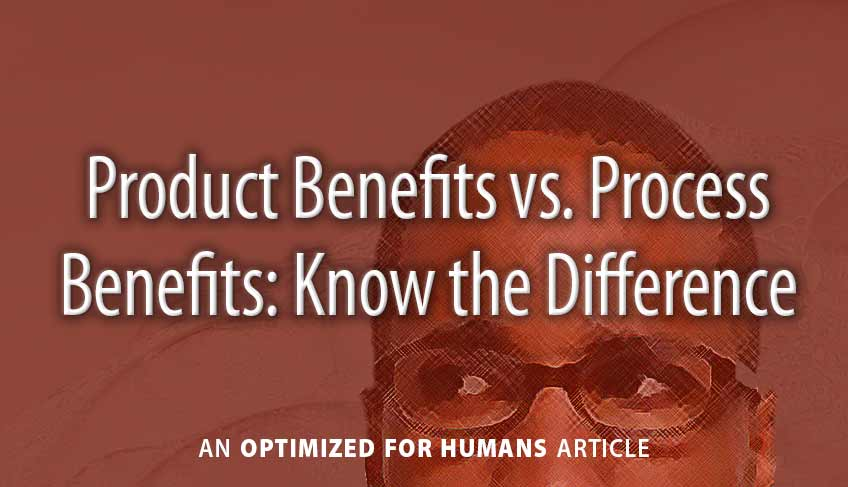Product Benefits vs. Process Benefits: Know the Difference