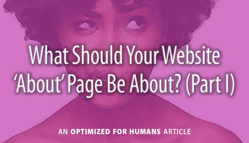 What Should Your Website 'About' Page Be About? (Part I)