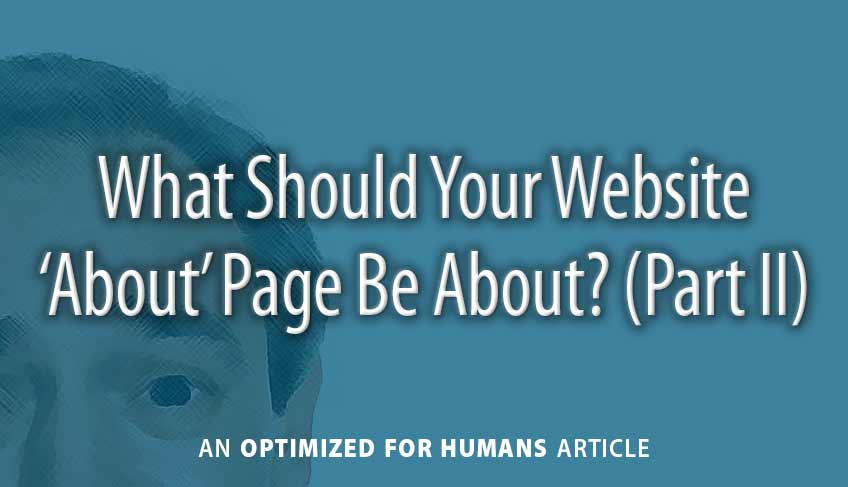 What Should Your Website 'About' Page Be About? (Part II)