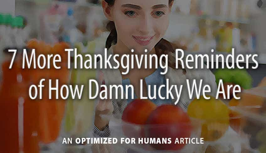 7 More Thanksgiving Reminders of How Damn Lucky We Are