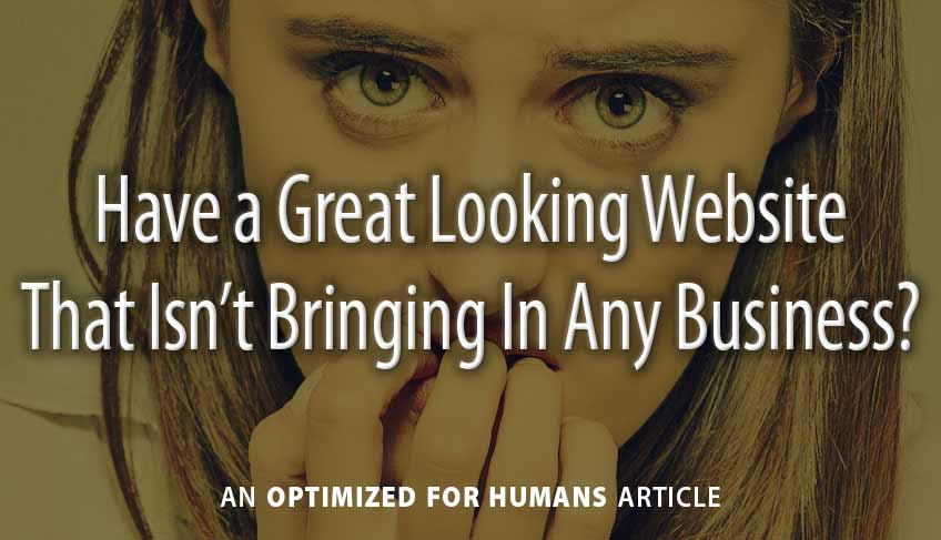 Have a Great Looking Website That Isn't Bringing In Any Business?