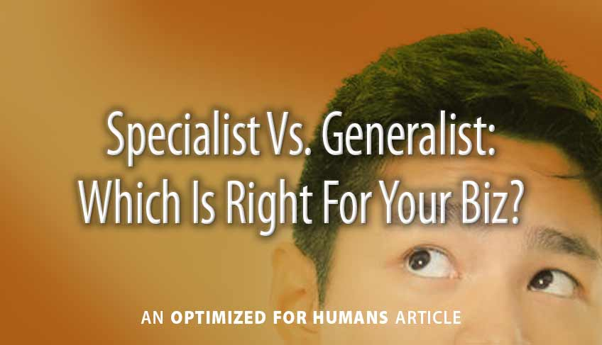Specialist Vs. Generalist: Which Is Right For Your Biz?