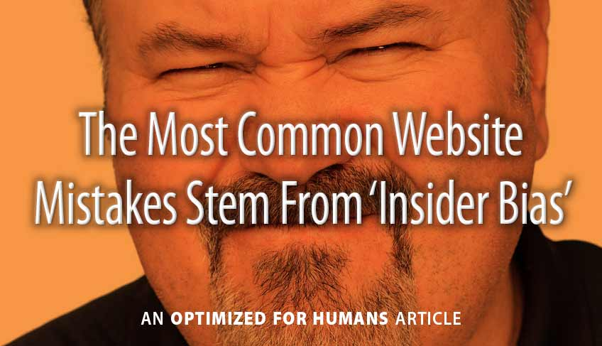 The Most Common Website Mistakes Stem From 'Insider Bias'