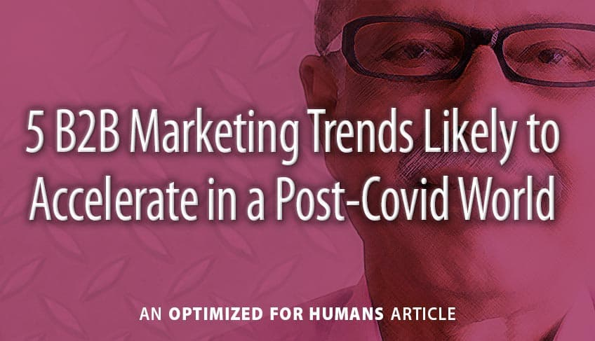 5 B2B Marketing Trends Likely to Accelerate in a Post-Covid World