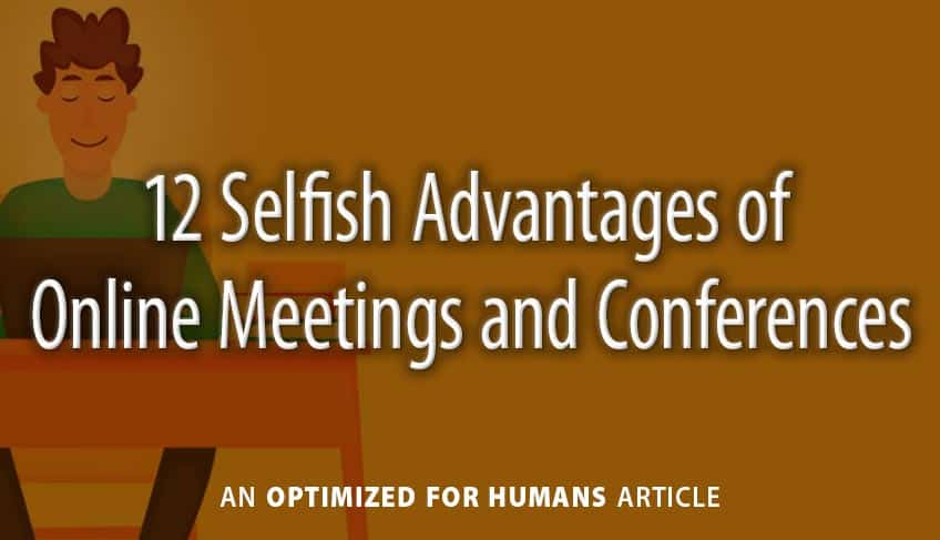 12 Selfish Advantages of Online Meetings and Conferences