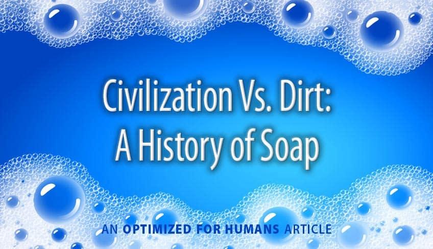 Civilization vs. Dirt: A History of Soap