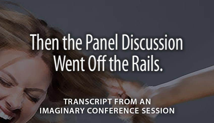 Then the Panel Discussion Went Off the Rails