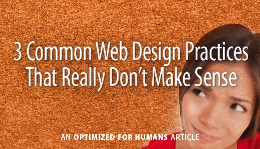 3 Common Web Design Practices that Really Don't Make Sense